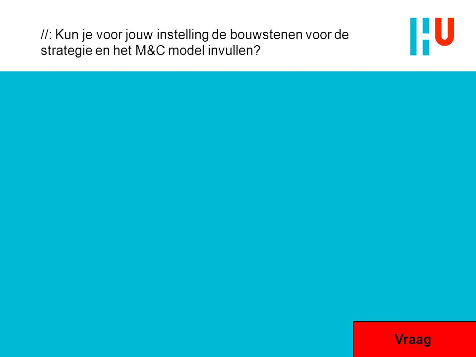 //: Kun je voor jouw instelling de bouwstenen voor de strategie en het M&C model invullen? Vraag