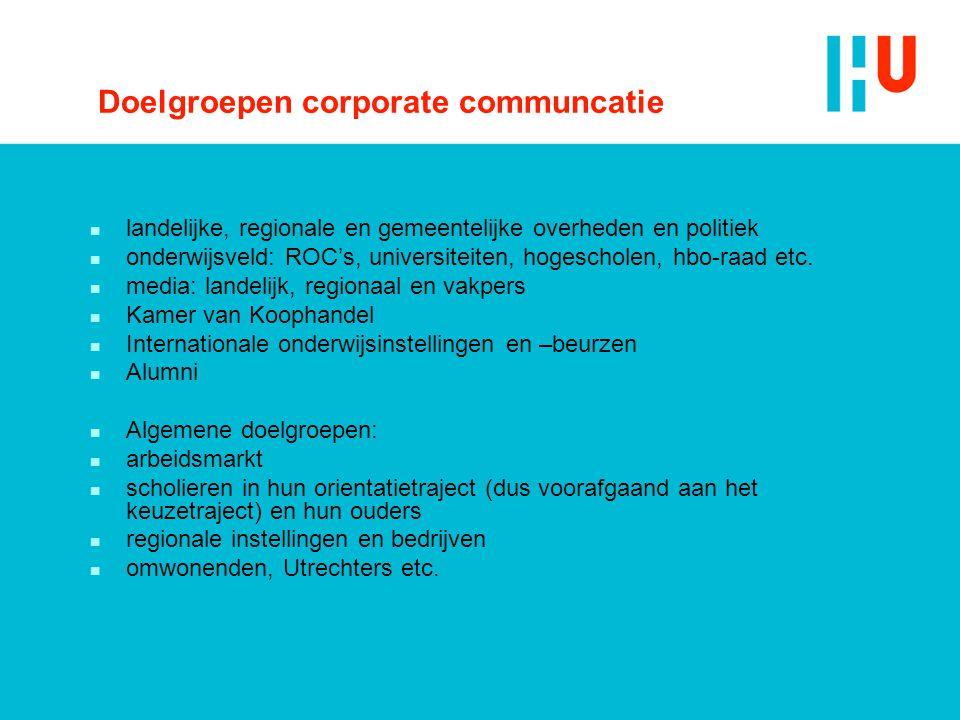 Doelgroepen corporate communcatie n landelijke, regionale en gemeentelijke overheden en politiek n onderwijsveld: ROC's, universiteiten, hogescholen,