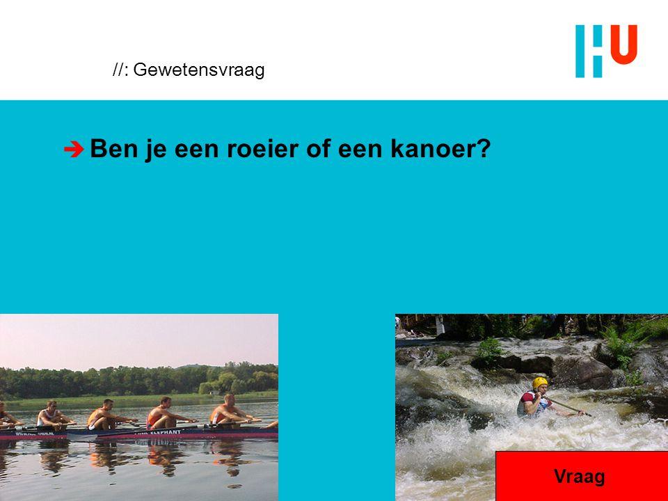 //: Gewetensvraag  Ben je een roeier of een kanoer? Vraag