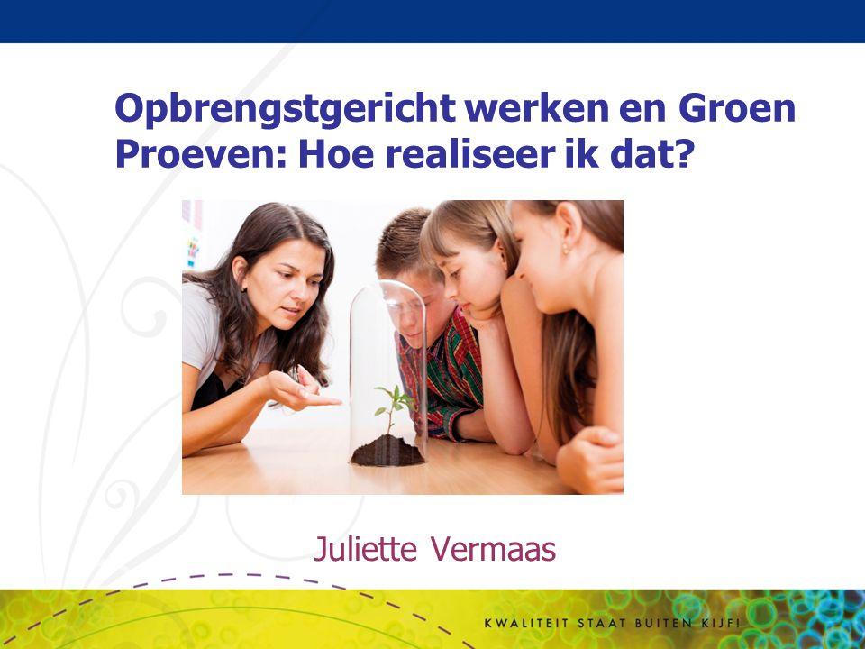 Juliette Vermaas Opbrengstgericht werken en Groen Proeven: Hoe realiseer ik dat?