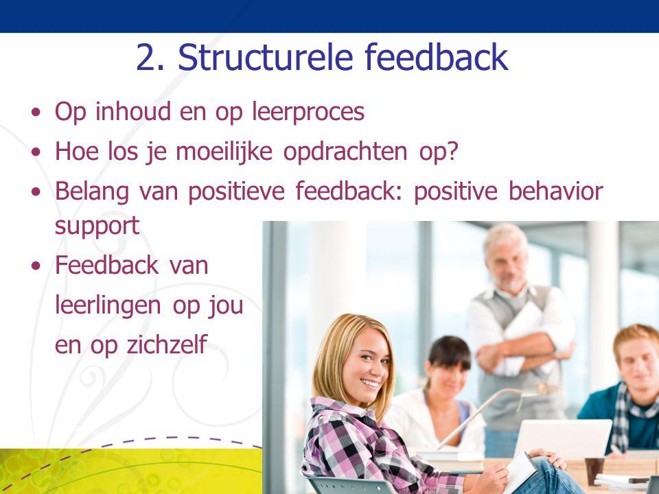 2. Structurele feedback Op inhoud en op leerproces Hoe los je moeilijke opdrachten op? Belang van positieve feedback: positive behavior support Feedba