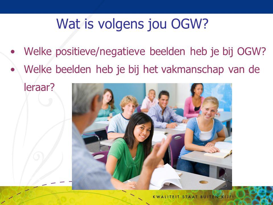 Wat is volgens jou OGW? Welke positieve/negatieve beelden heb je bij OGW? Welke beelden heb je bij het vakmanschap van de leraar?
