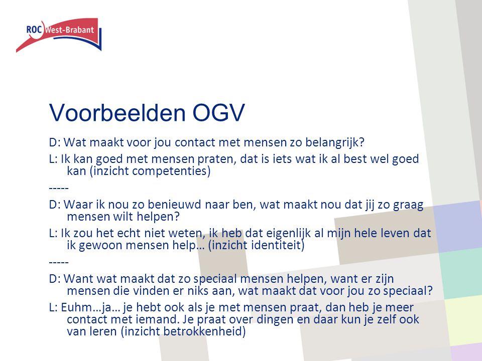 Voorbeelden OGV D: Wat maakt voor jou contact met mensen zo belangrijk? L: Ik kan goed met mensen praten, dat is iets wat ik al best wel goed kan (inz