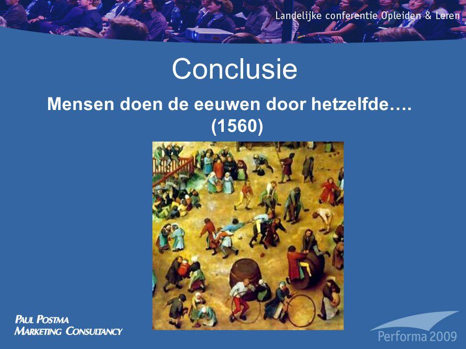 Conclusie Mensen doen de eeuwen door hetzelfde…. (1560)