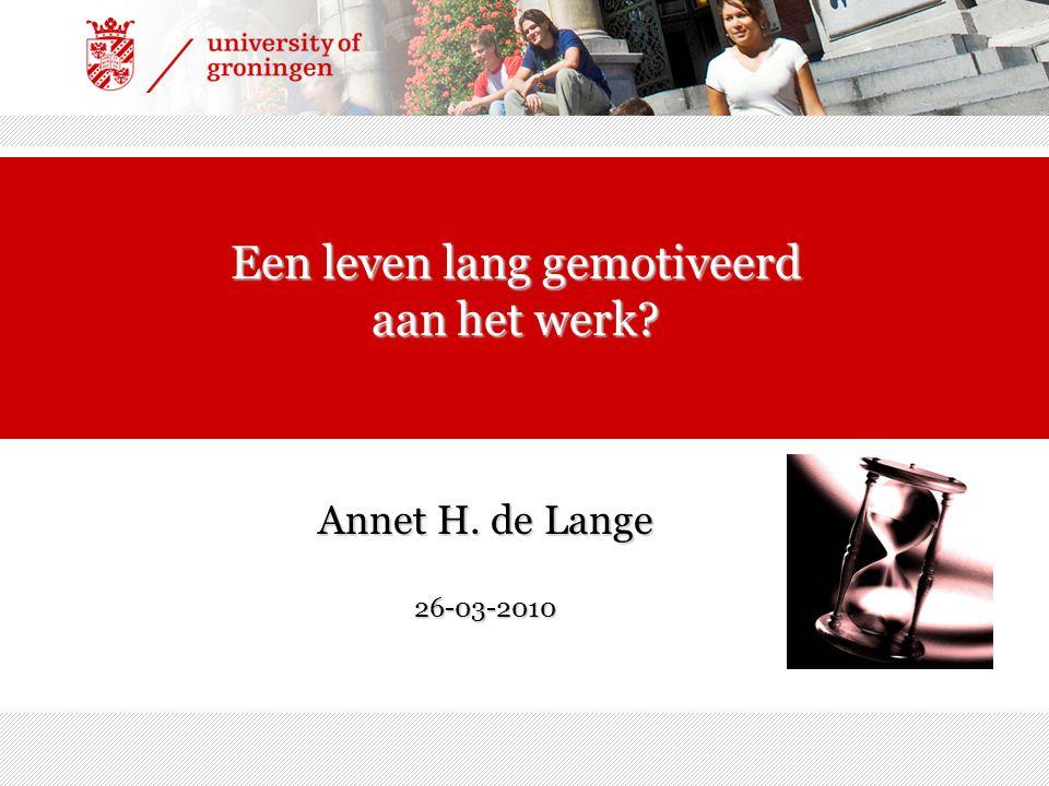 Annet H. de Lange 26-03-2010 Een leven lang gemotiveerd aan het werk?
