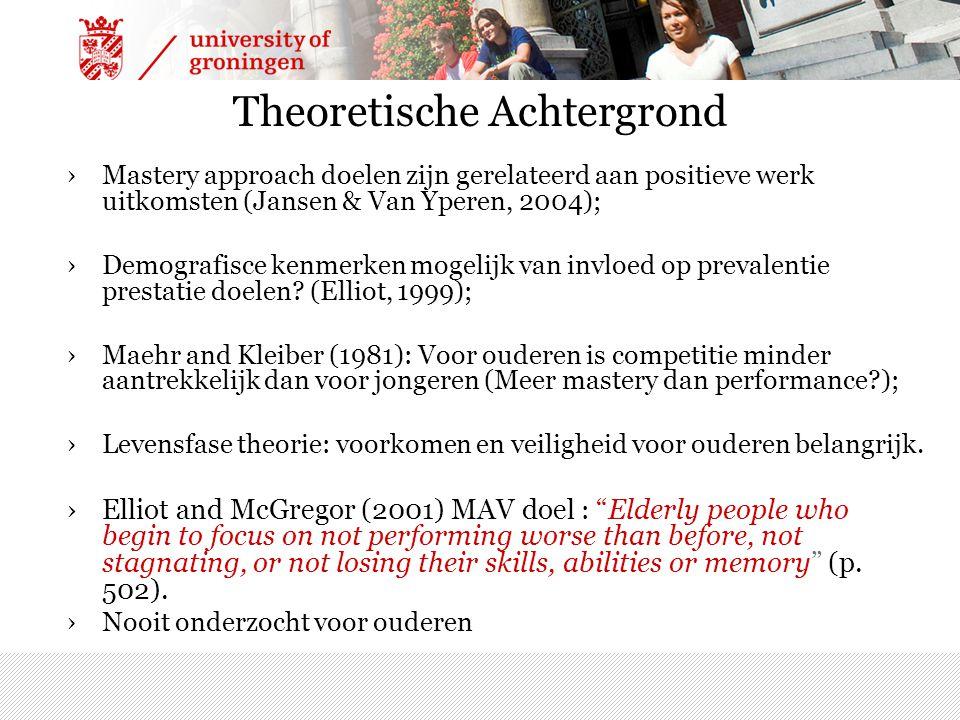 Theoretische Achtergrond ›Mastery approach doelen zijn gerelateerd aan positieve werk uitkomsten (Jansen & Van Yperen, 2004); ›Demografisce kenmerken mogelijk van invloed op prevalentie prestatie doelen.