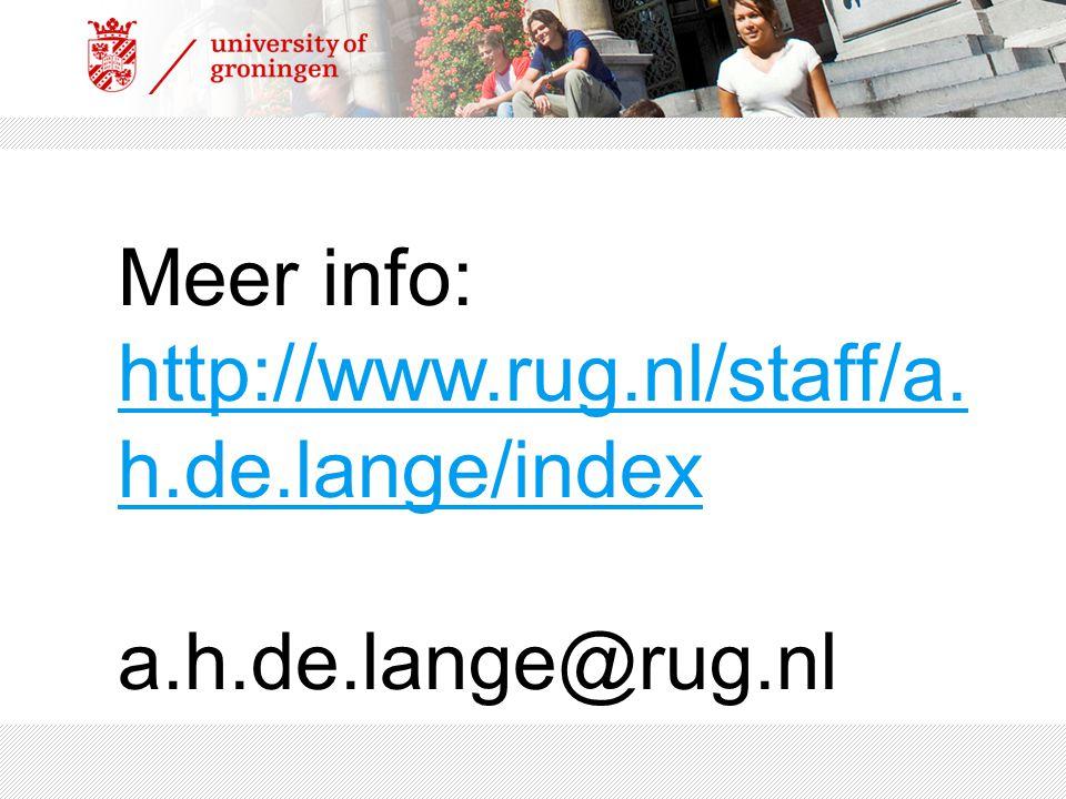 Meer info: http://www.rug.nl/staff/a. h.de.lange/index a.h.de.lange@rug.nl