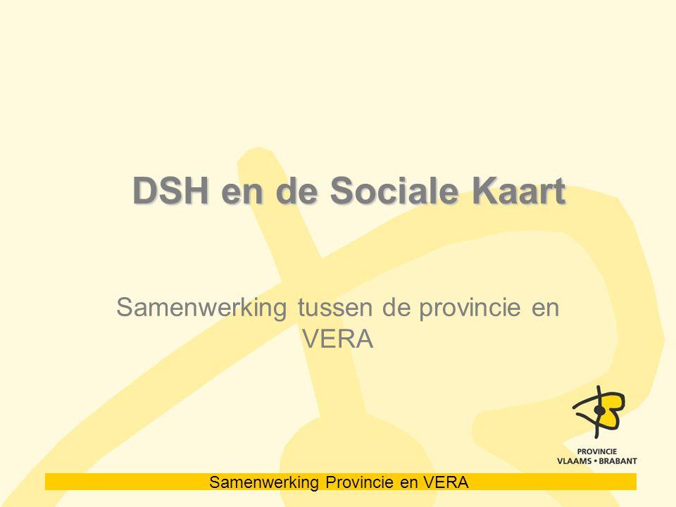 Samenwerking Provincie en VERA DSH en de Sociale Kaart DSH en de Sociale Kaart Samenwerking tussen de provincie en VERA