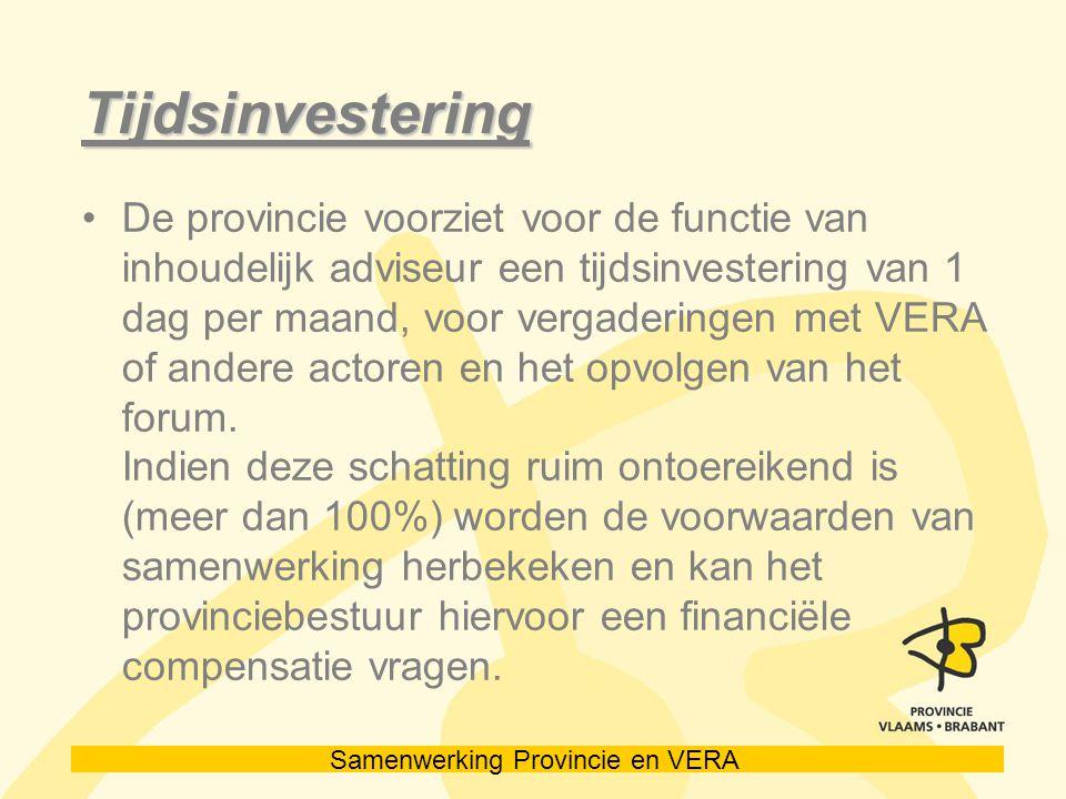 Samenwerking Provincie en VERA Tijdsinvestering De provincie voorziet voor de functie van inhoudelijk adviseur een tijdsinvestering van 1 dag per maand, voor vergaderingen met VERA of andere actoren en het opvolgen van het forum.