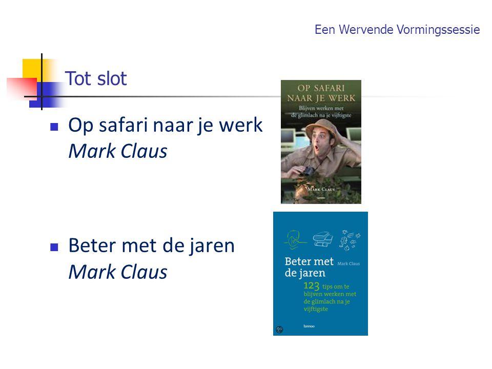 Op safari naar je werk Mark Claus Beter met de jaren Mark Claus Tot slot Een Wervende Vormingssessie