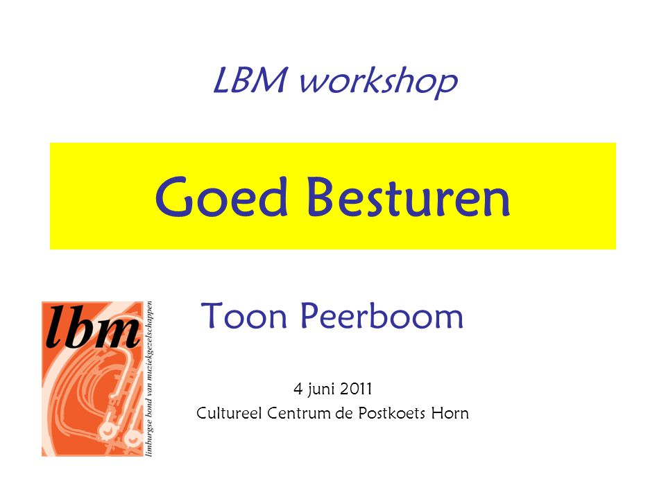LBM workshop 4 juni 2011 Cultureel Centrum de Postkoets Horn Goed Besturen Toon Peerboom