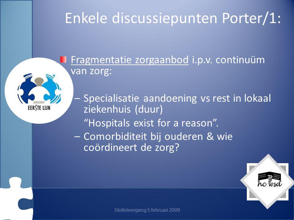 Stolteleergang 5 februari 2009 Enkele discussiepunten Porter/1: Fragmentatie zorgaanbod i.p.v.
