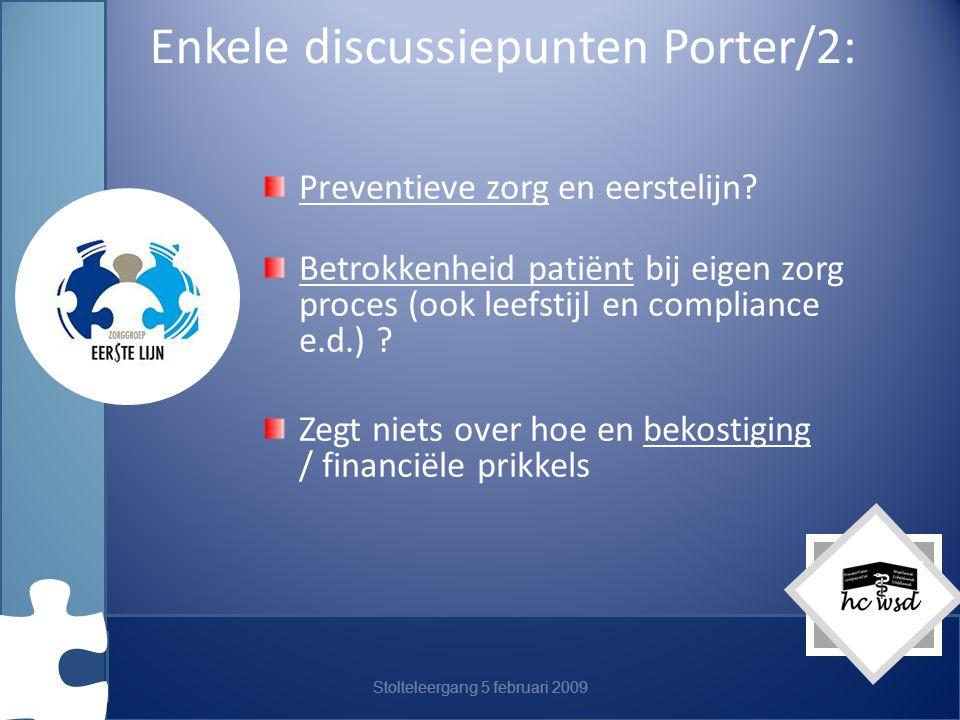 Stolteleergang 5 februari 2009 Enkele discussiepunten Porter/2: Preventieve zorg en eerstelijn.