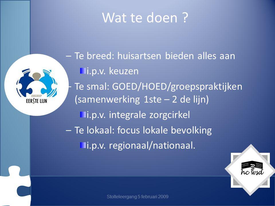Stolteleergang 5 februari 2009 Wat te doen .–Te breed: huisartsen bieden alles aan i.p.v.