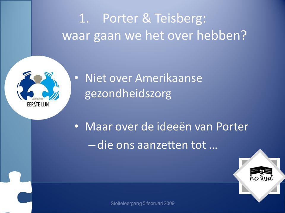 Stolteleergang 5 februari 2009 1.Porter & Teisberg: waar gaan we het over hebben.