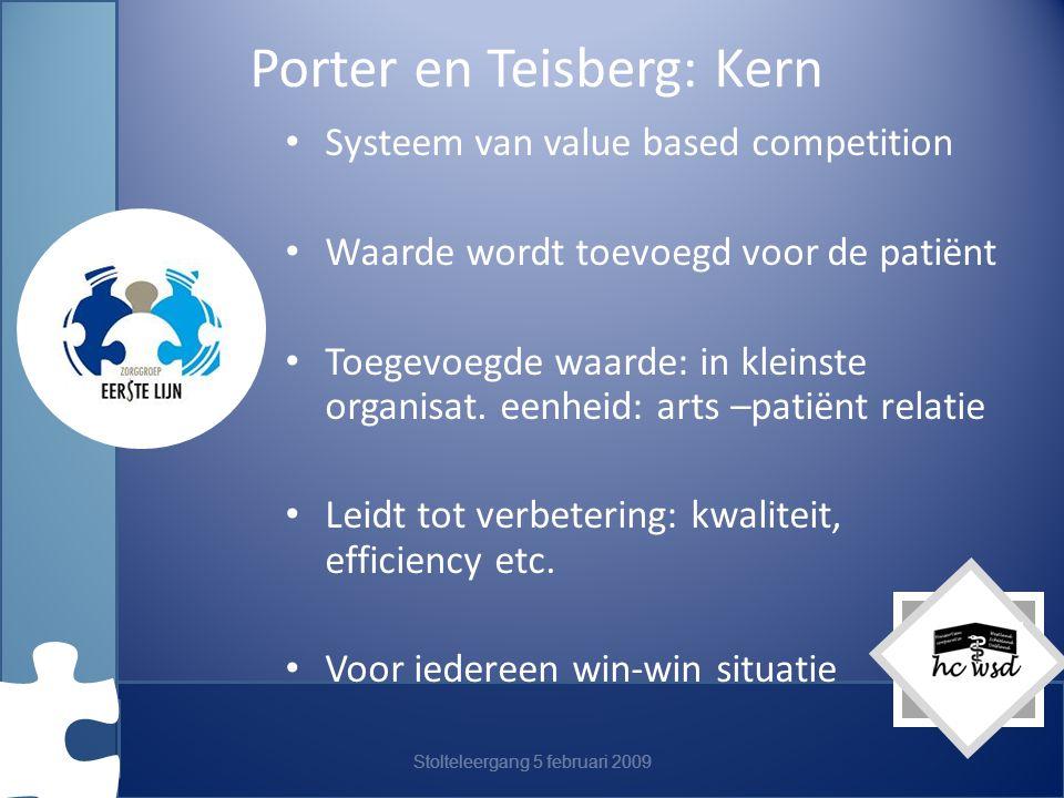 Porter en Teisberg: Kern Systeem van value based competition Waarde wordt toevoegd voor de patiënt Toegevoegde waarde: in kleinste organisat.
