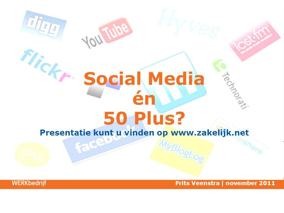 Social Media én 50 Plus? Presentatie kunt u vinden op www.zakelijk.net Frits Veenstra | november 2011