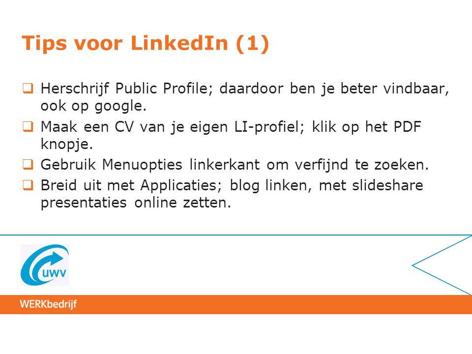 Tips voor LinkedIn (1)  Herschrijf Public Profile; daardoor ben je beter vindbaar, ook op google.  Maak een CV van je eigen LI-profiel; klik op het