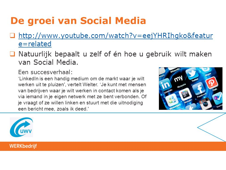 De groei van Social Media  http://www.youtube.com/watch?v=eejYHRIhgko&featur e=related http://www.youtube.com/watch?v=eejYHRIhgko&featur e=related  Natuurlijk bepaalt u zelf of én hoe u gebruik wilt maken van Social Media.
