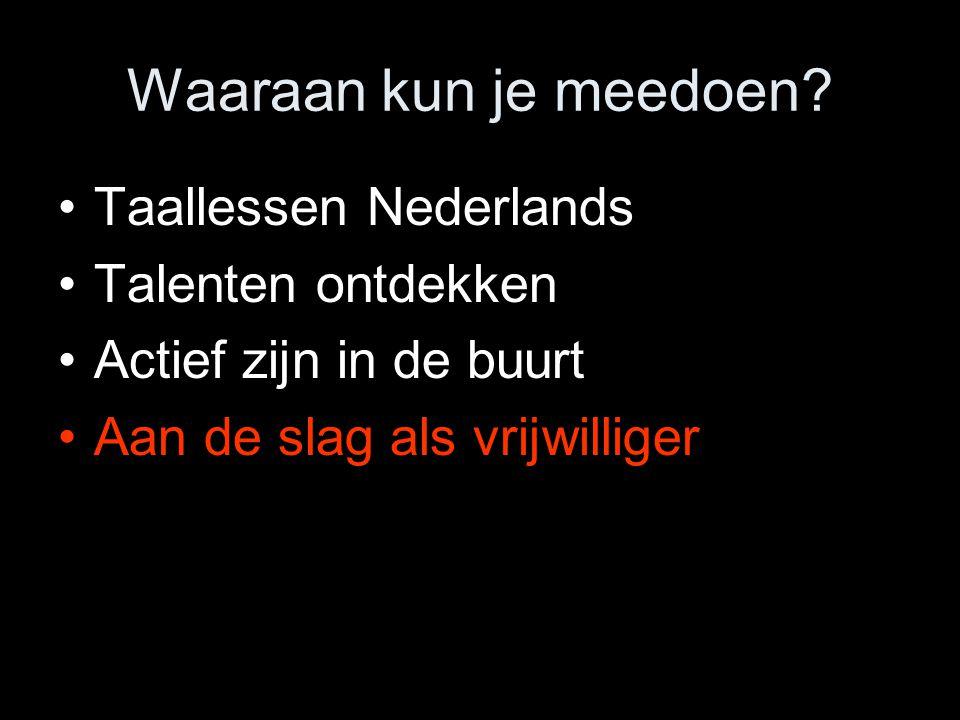 Waaraan kun je meedoen? Taallessen Nederlands Talenten ontdekken Actief zijn in de buurt Aan de slag als vrijwilliger