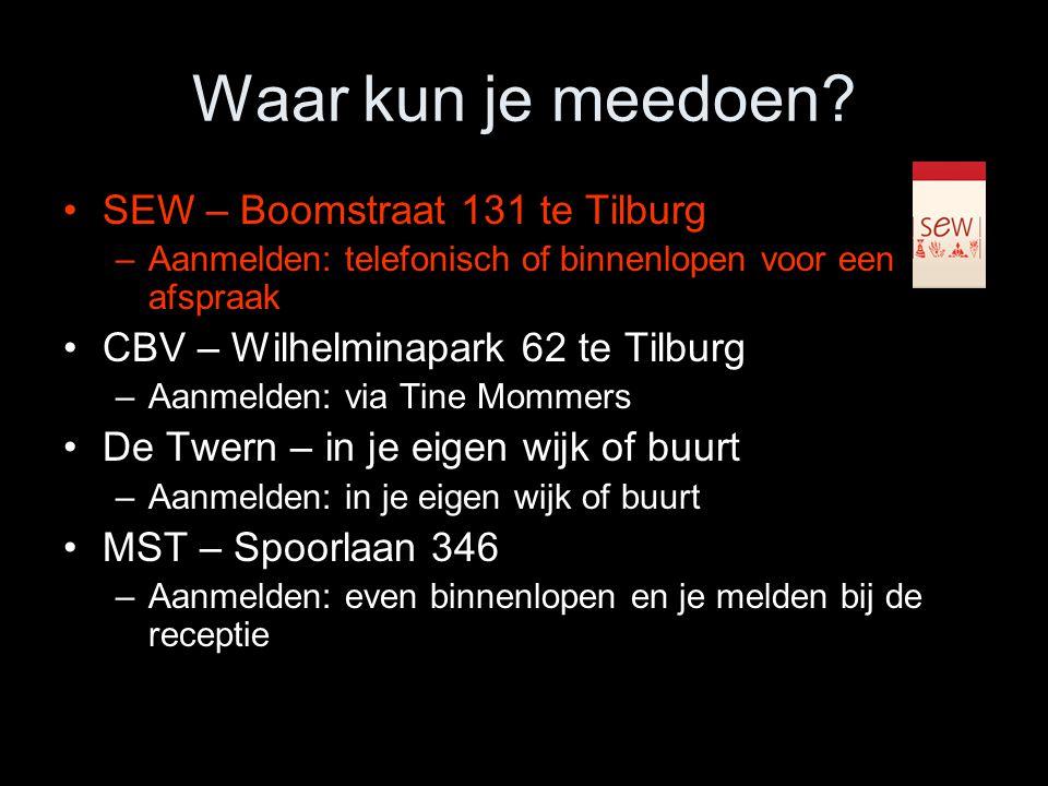 Waar kun je meedoen? SEW – Boomstraat 131 te Tilburg –Aanmelden: telefonisch of binnenlopen voor een afspraak CBV – Wilhelminapark 62 te Tilburg –Aanm