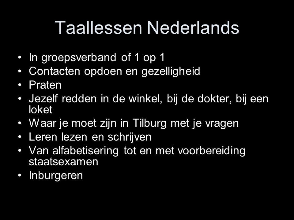 Taallessen Nederlands In groepsverband of 1 op 1 Contacten opdoen en gezelligheid Praten Jezelf redden in de winkel, bij de dokter, bij een loket Waar