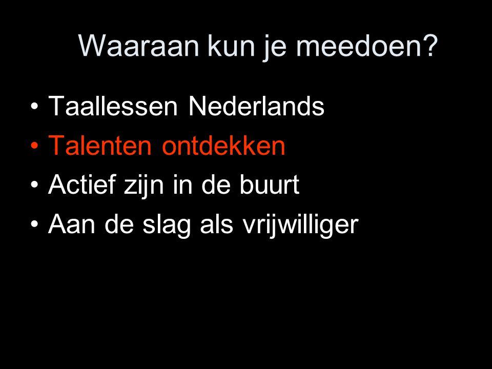Taallessen Nederlands Talenten ontdekken Actief zijn in de buurt Aan de slag als vrijwilliger Waaraan kun je meedoen