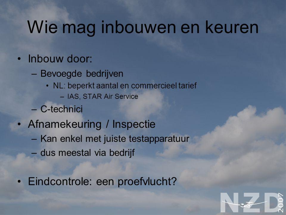 Wie mag inbouwen en keuren Inbouw door: –Bevoegde bedrijven NL: beperkt aantal en commercieel tarief –IAS, STAR Air Service –C-technici Afnamekeuring