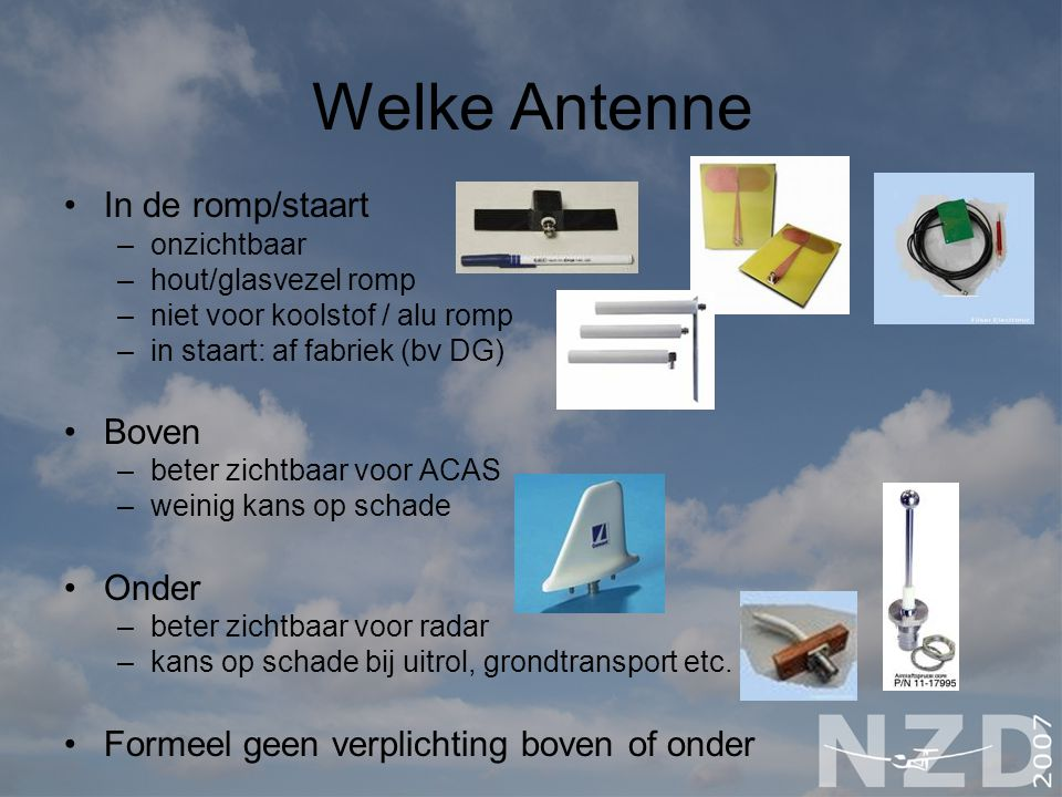 Welke Antenne In de romp/staart –onzichtbaar –hout/glasvezel romp –niet voor koolstof / alu romp –in staart: af fabriek (bv DG) Boven –beter zichtbaar