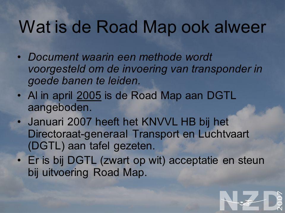 Wat is de Road Map ook alweer Document waarin een methode wordt voorgesteld om de invoering van transponder in goede banen te leiden. Al in april 2005