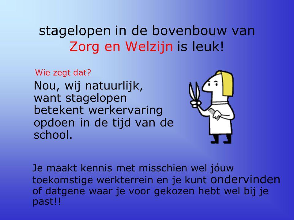 stagelopen in de bovenbouw van Zorg en Welzijn is leuk! Nou, wij natuurlijk, want stagelopen betekent werkervaring opdoen in de tijd van de school. Wi