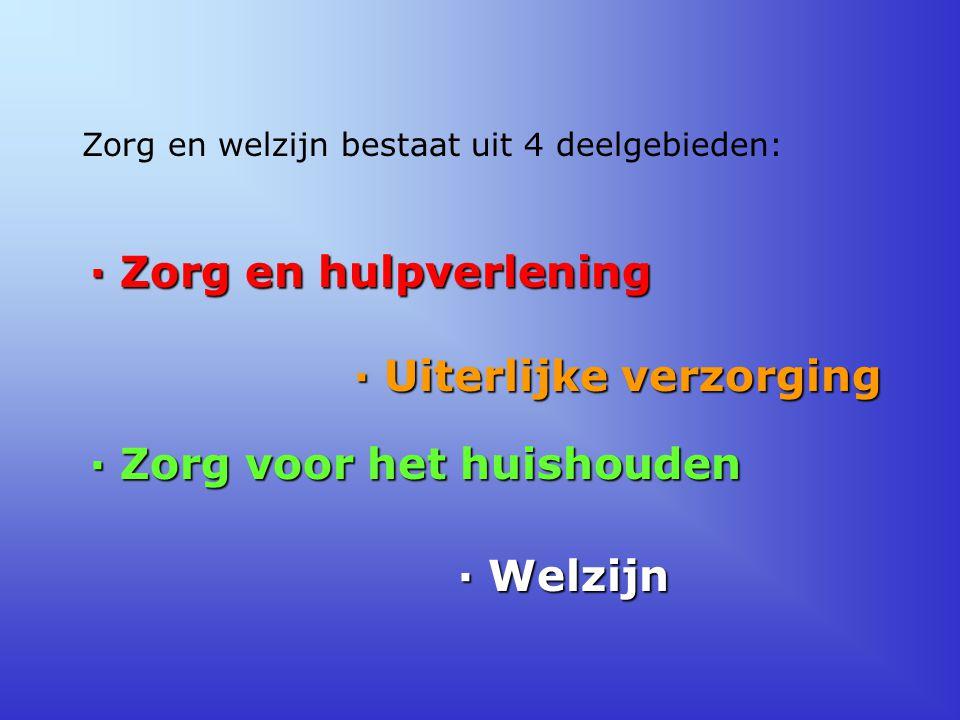 Zorg en welzijn bestaat uit 4 deelgebieden: · Zorg en hulpverlening · Uiterlijke verzorging · Zorg voor het huishouden · Welzijn