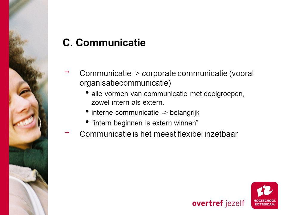 C. Communicatie Communicatie -> corporate communicatie (vooral organisatiecommunicatie) alle vormen van communicatie met doelgroepen, zowel intern als