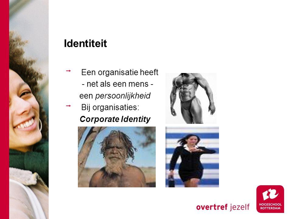 Identiteit Een organisatie heeft - net als een mens - een persoonlijkheid Bij organisaties: Corporate Identity
