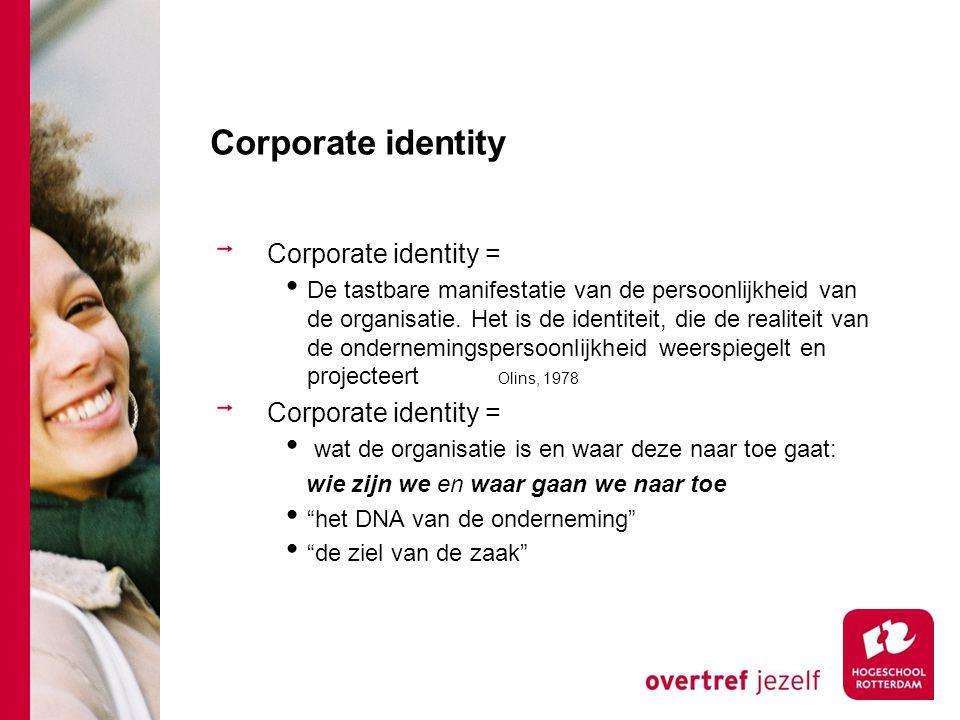 Corporate identity Corporate identity = De tastbare manifestatie van de persoonlijkheid van de organisatie. Het is de identiteit, die de realiteit van