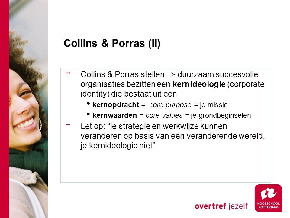 Collins & Porras (II) Collins & Porras stellen –> duurzaam succesvolle organisaties bezitten een kernideologie (corporate identity) die bestaat uit ee