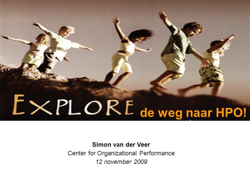 Simon van der Veer Center for Organizational Performance 12 november 2009 de weg naar HPO!
