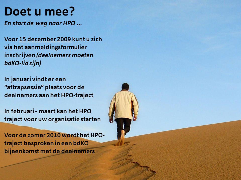 Doet u mee? En start de weg naar HPO... Voor 15 december 2009 kunt u zich via het aanmeldingsformulier inschrijven (deelnemers moeten bdKO-lid zijn) I