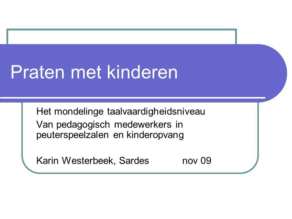 Praten met kinderen Het mondelinge taalvaardigheidsniveau Van pedagogisch medewerkers in peuterspeelzalen en kinderopvang Karin Westerbeek, Sardesnov