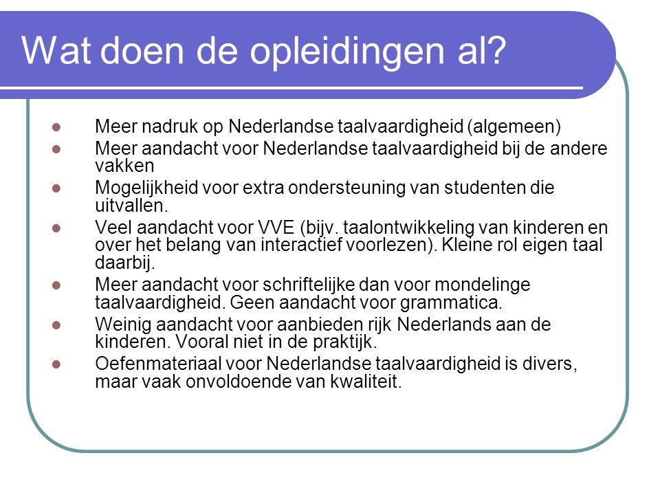 Wat doen de opleidingen al? Meer nadruk op Nederlandse taalvaardigheid (algemeen) Meer aandacht voor Nederlandse taalvaardigheid bij de andere vakken