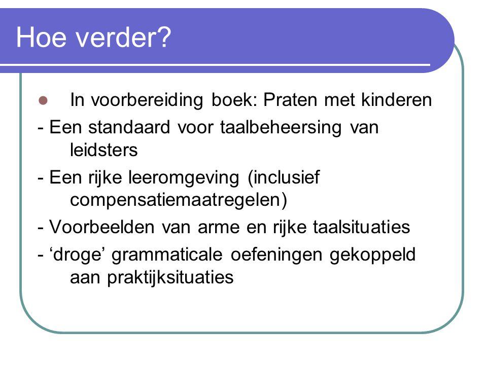 Hoe verder? In voorbereiding boek: Praten met kinderen - Een standaard voor taalbeheersing van leidsters - Een rijke leeromgeving (inclusief compensat