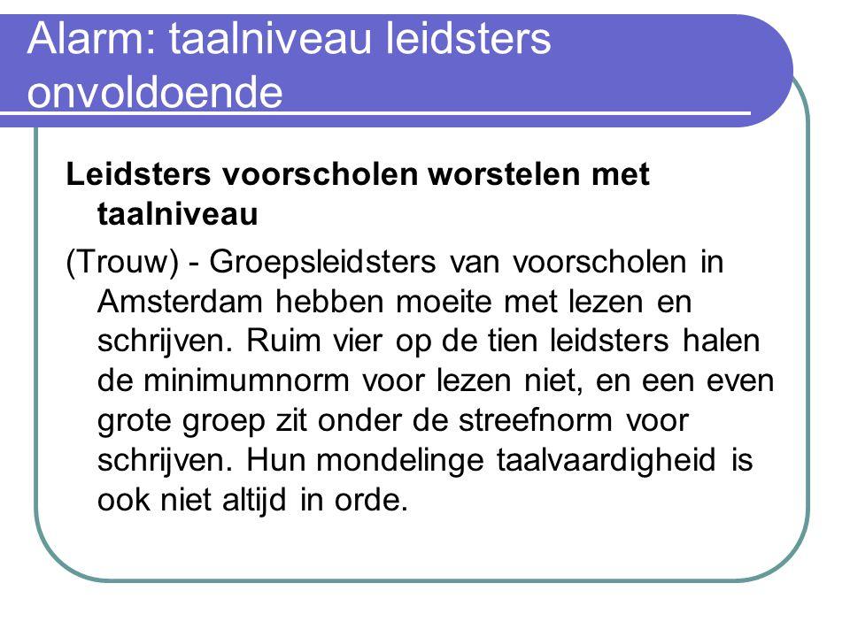 Alarm: taalniveau leidsters onvoldoende Leidsters voorscholen worstelen met taalniveau (Trouw) - Groepsleidsters van voorscholen in Amsterdam hebben m