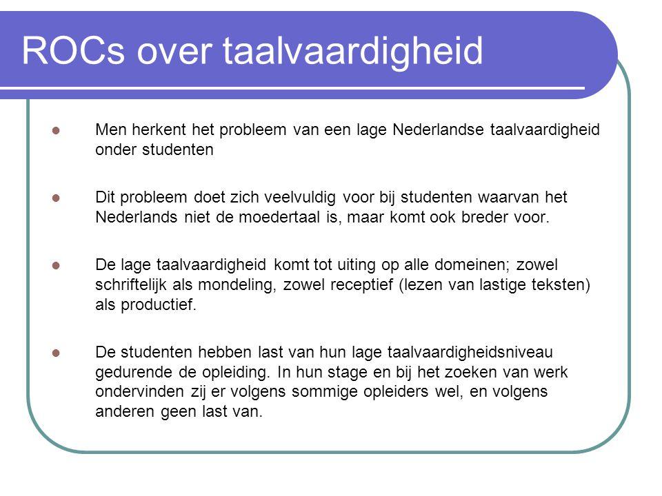 ROCs over taalvaardigheid Men herkent het probleem van een lage Nederlandse taalvaardigheid onder studenten Dit probleem doet zich veelvuldig voor bij