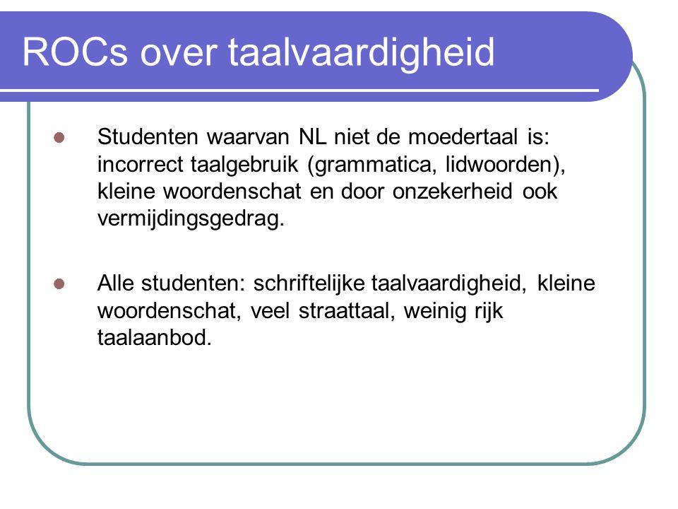 ROCs over taalvaardigheid Studenten waarvan NL niet de moedertaal is: incorrect taalgebruik (grammatica, lidwoorden), kleine woordenschat en door onze