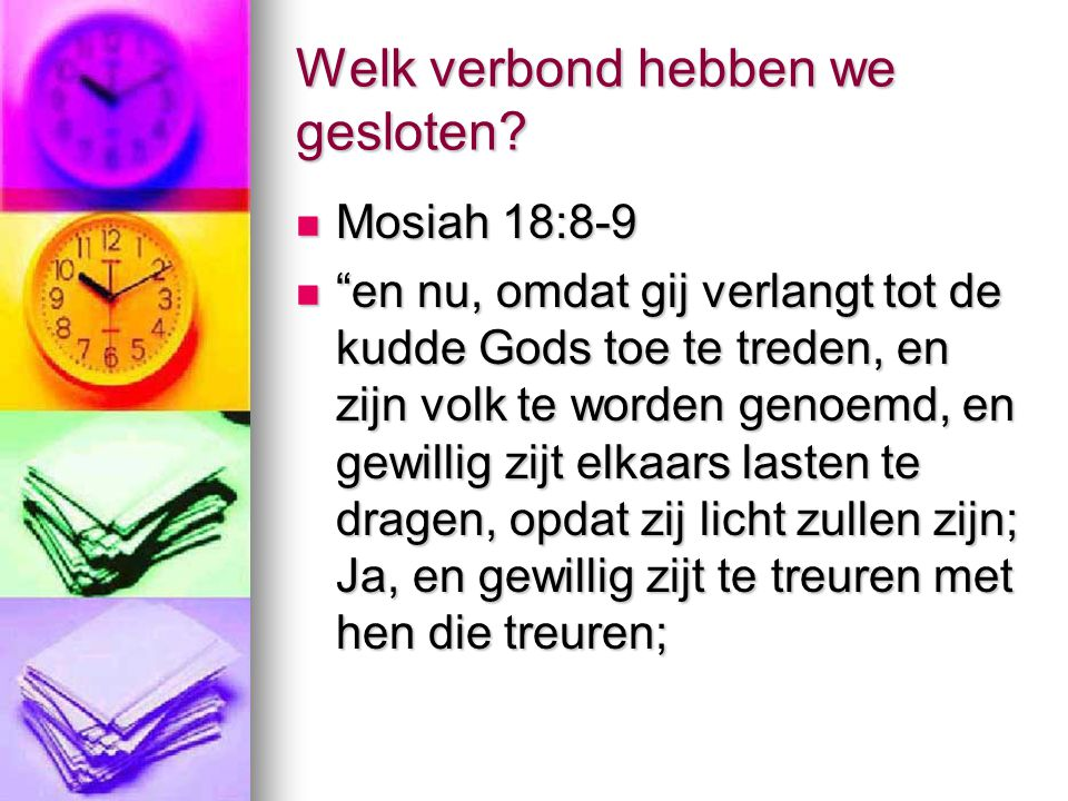 """Welk verbond hebben we gesloten? Mosiah 18:8-9 Mosiah 18:8-9 """"en nu, omdat gij verlangt tot de kudde Gods toe te treden, en zijn volk te worden genoem"""