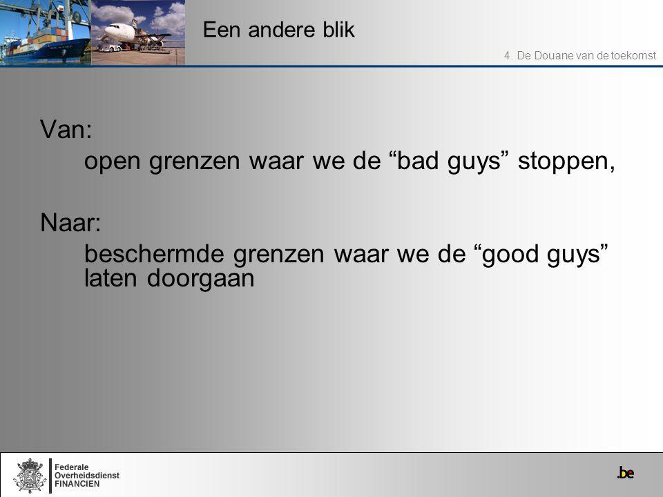 """Van: open grenzen waar we de """"bad guys"""" stoppen, Naar: beschermde grenzen waar we de """"good guys"""" laten doorgaan Een andere blik 4. De Douane van de to"""