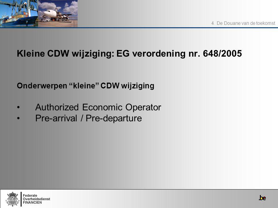 "Kleine CDW wijziging: EG verordening nr. 648/2005 Onderwerpen ""kleine"" CDW wijziging Authorized Economic Operator Pre-arrival / Pre-departure 4. De Do"