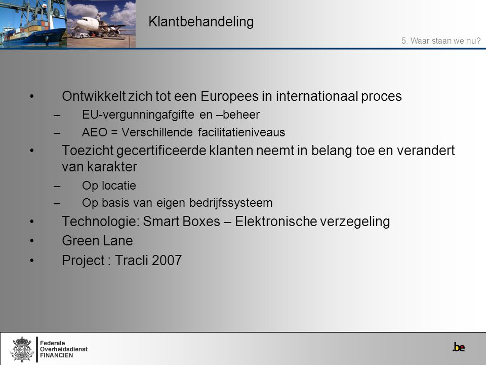 Ontwikkelt zich tot een Europees in internationaal proces –EU-vergunningafgifte en –beheer –AEO = Verschillende facilitatieniveaus Toezicht gecertific