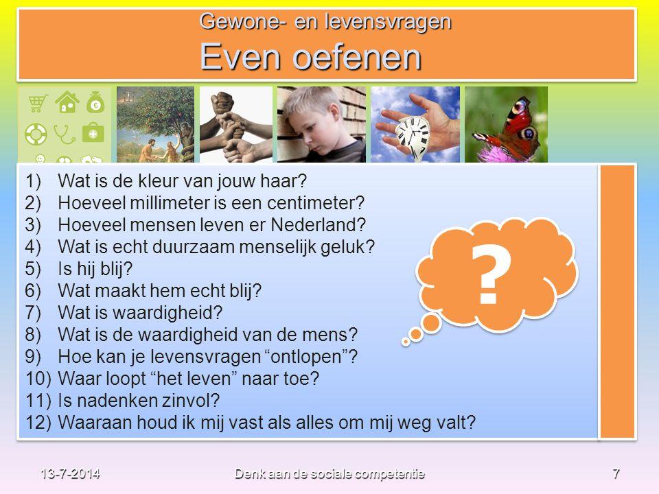 7 1)Wat is de kleur van jouw haar? 2)Hoeveel millimeter is een centimeter? 3)Hoeveel mensen leven er Nederland? 4)Wat is echt duurzaam menselijk geluk