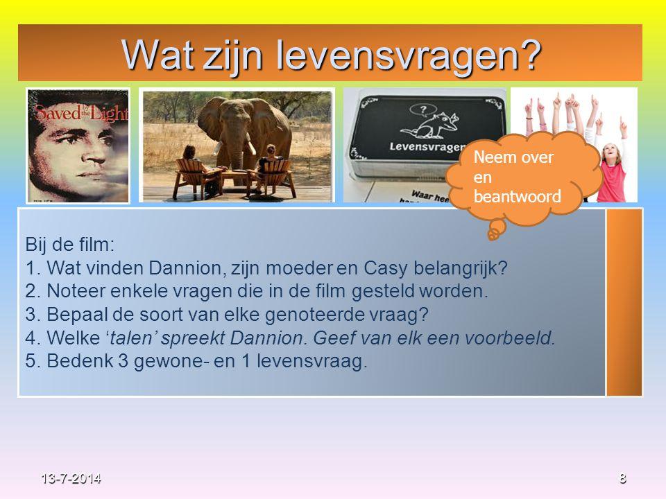 Wat zijn levensvragen? 8 Bij de film: 1. Wat vinden Dannion, zijn moeder en Casy belangrijk? 2. Noteer enkele vragen die in de film gesteld worden. 3.